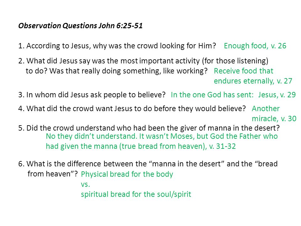 Observation Questions John 6:25-51 1. According to Jesus, why was the crowd looking for Him? 2. What did Jesus say was the most important activity (fo