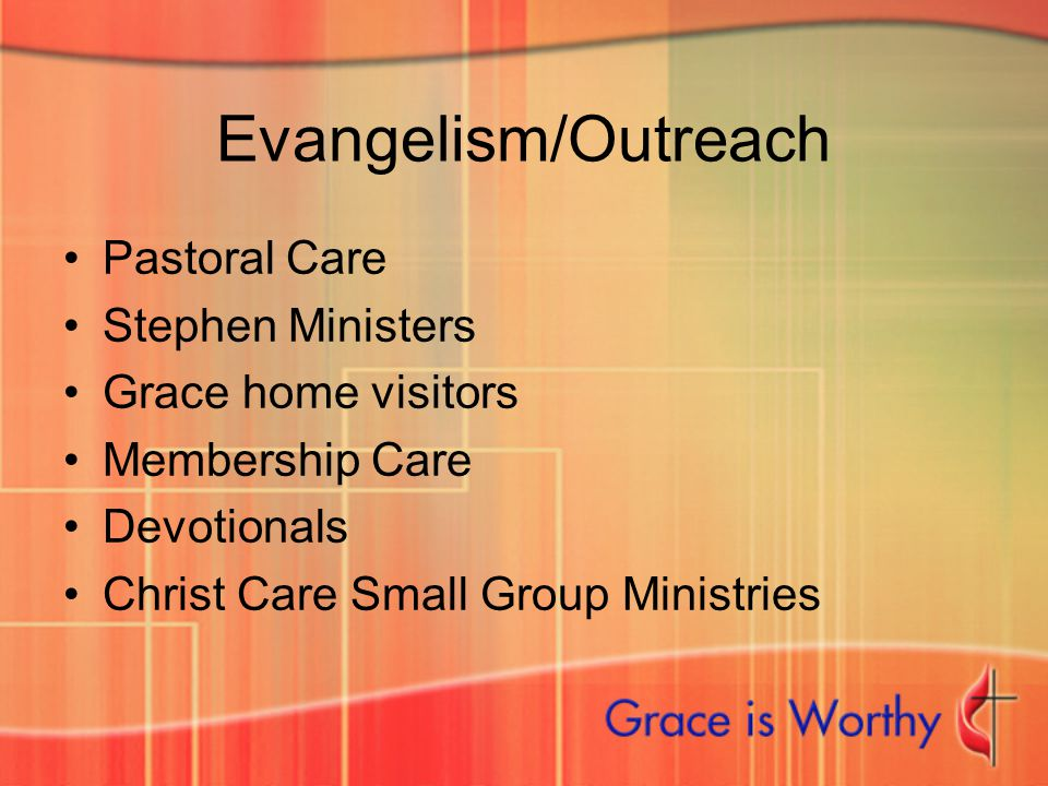 Evangelism/Outreach Pastoral Care Stephen Ministers Grace home visitors Membership Care Devotionals Christ Care Small Group Ministries