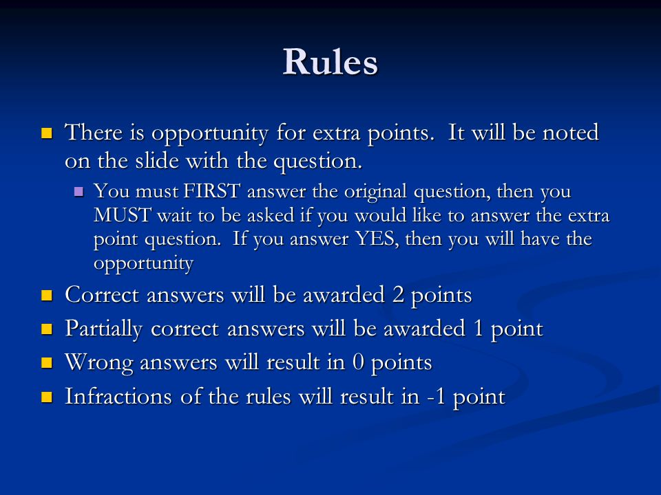 Rules There is opportunity for extra points. It will be noted on the slide with the question.