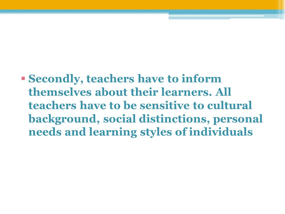  Secondly, teachers have to inform themselves about their learners.