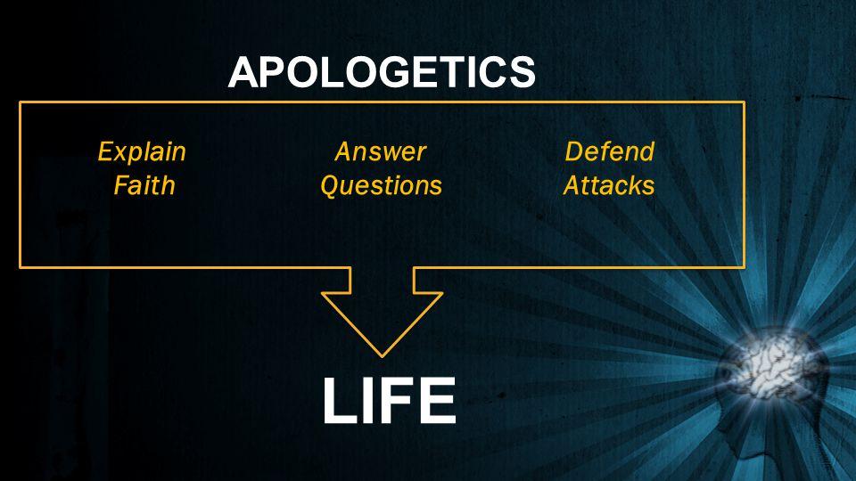 Explain Faith Answer Questions Defend Attacks LIFE APOLOGETICS