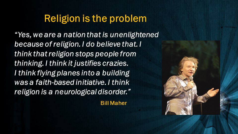 """""""Yes, we are a nation that is unenlightened because of religion. I do believe that. I think that religion stops people from thinking. I think it justi"""