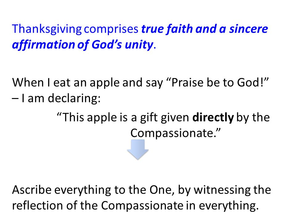 Thanksgiving comprises true faith and a sincere affirmation of God's unity.