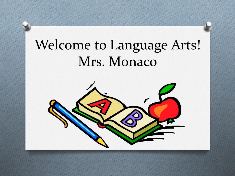 Welcome to Language Arts! Mrs. Monaco