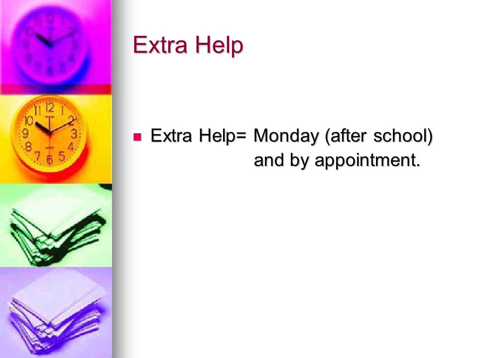 Extra Help Extra Help= Monday (after school) Extra Help= Monday (after school) and by appointment.