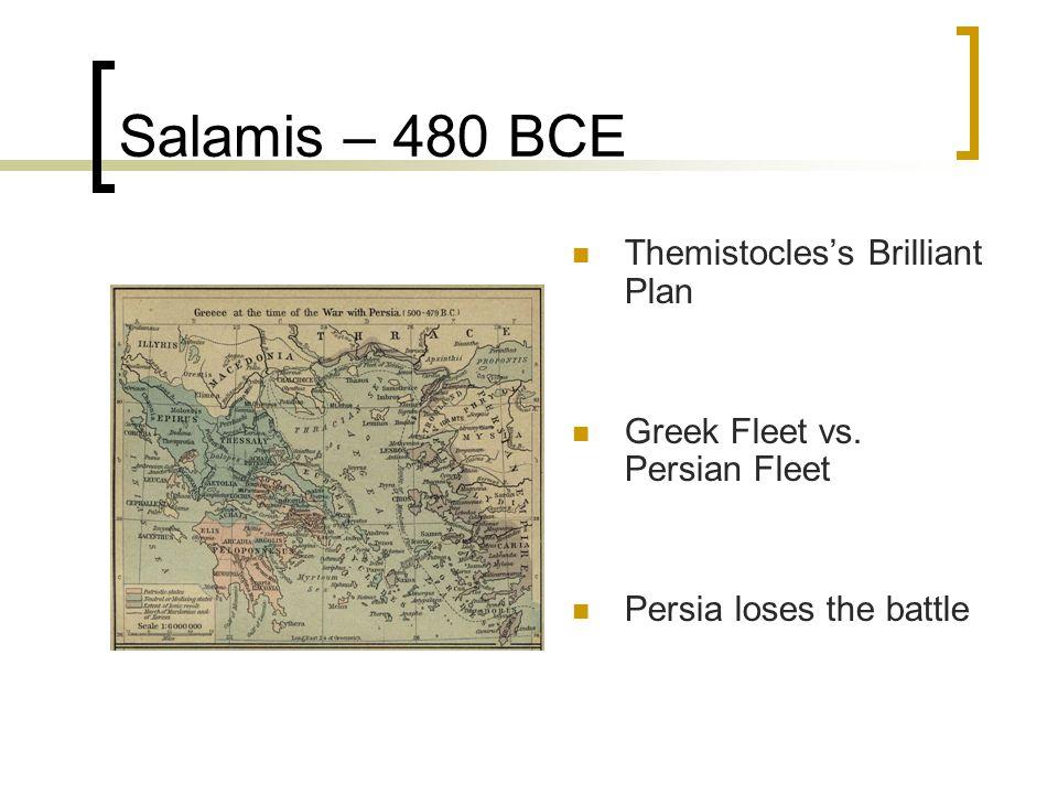 Salamis – 480 BCE Themistocles's Brilliant Plan Greek Fleet vs.
