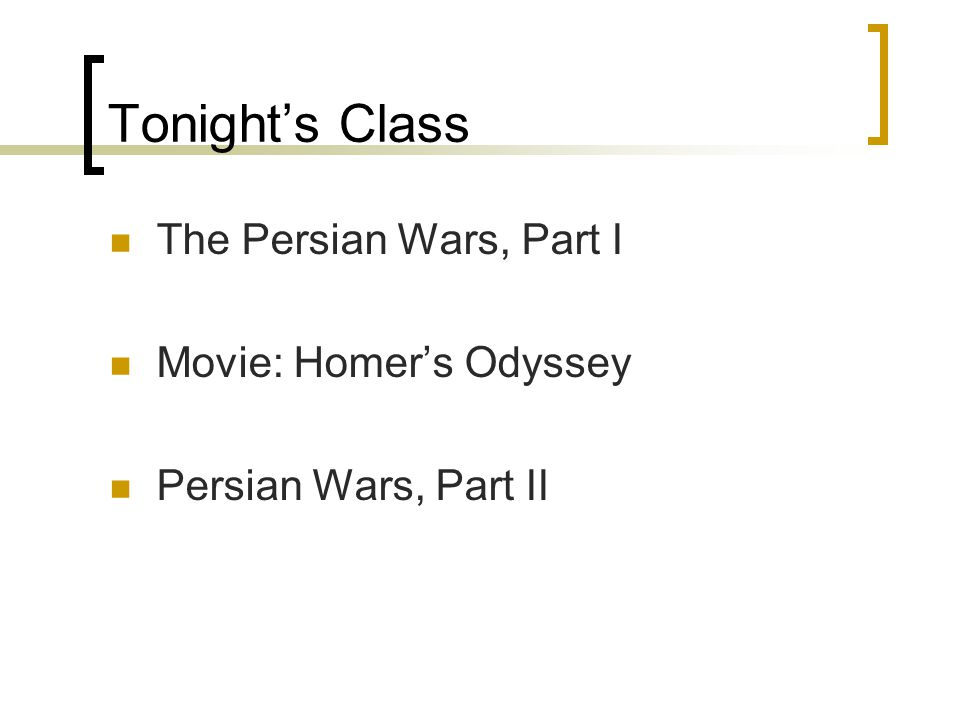 Tonight's Class The Persian Wars, Part I Movie: Homer's Odyssey Persian Wars, Part II