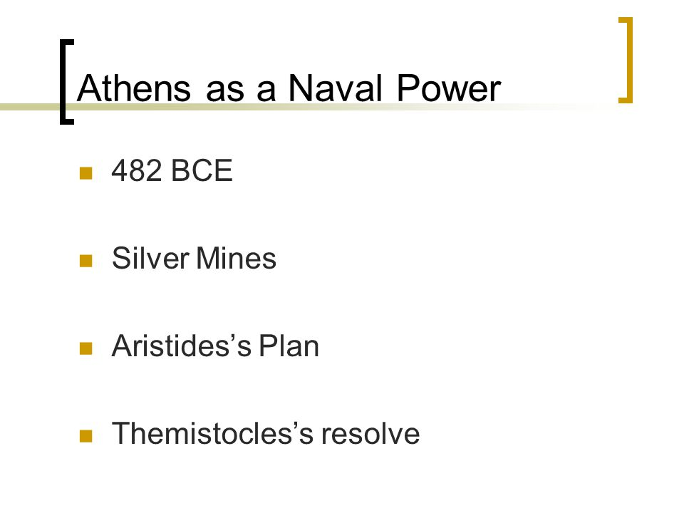 Athens as a Naval Power 482 BCE Silver Mines Aristides's Plan Themistocles's resolve