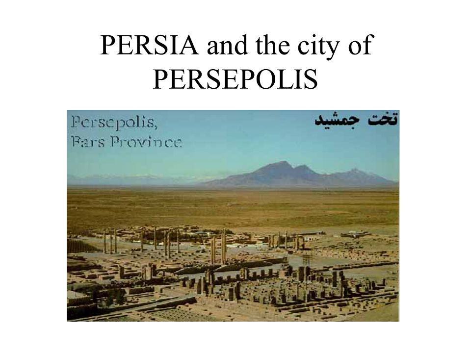 PERSIA and the city of PERSEPOLIS