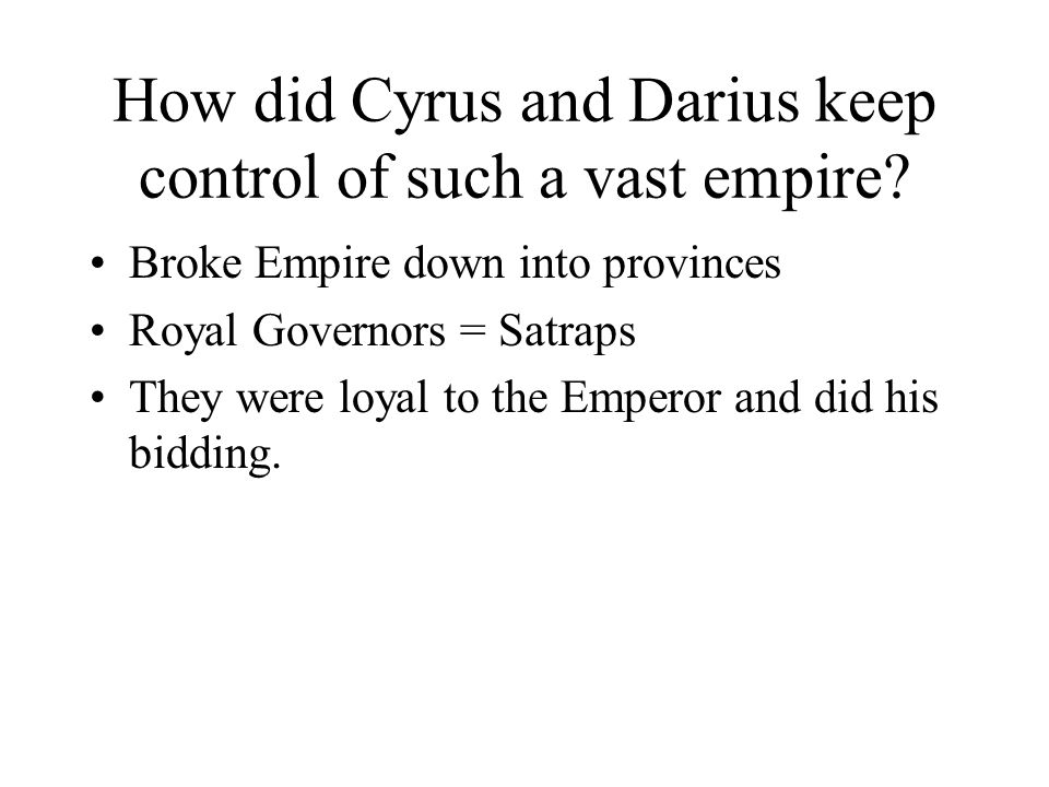 How did Cyrus and Darius keep control of such a vast empire.