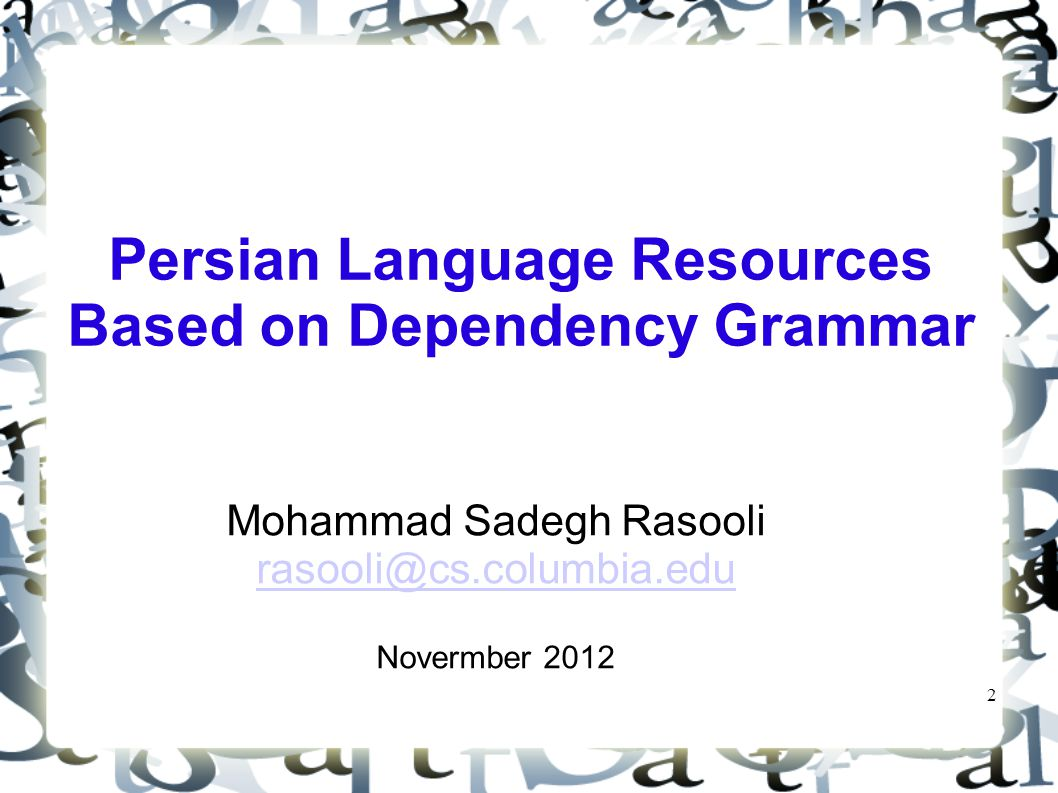 2 Persian Language Resources Based on Dependency Grammar Mohammad Sadegh Rasooli rasooli@cs.columbia.edu Novermber 2012