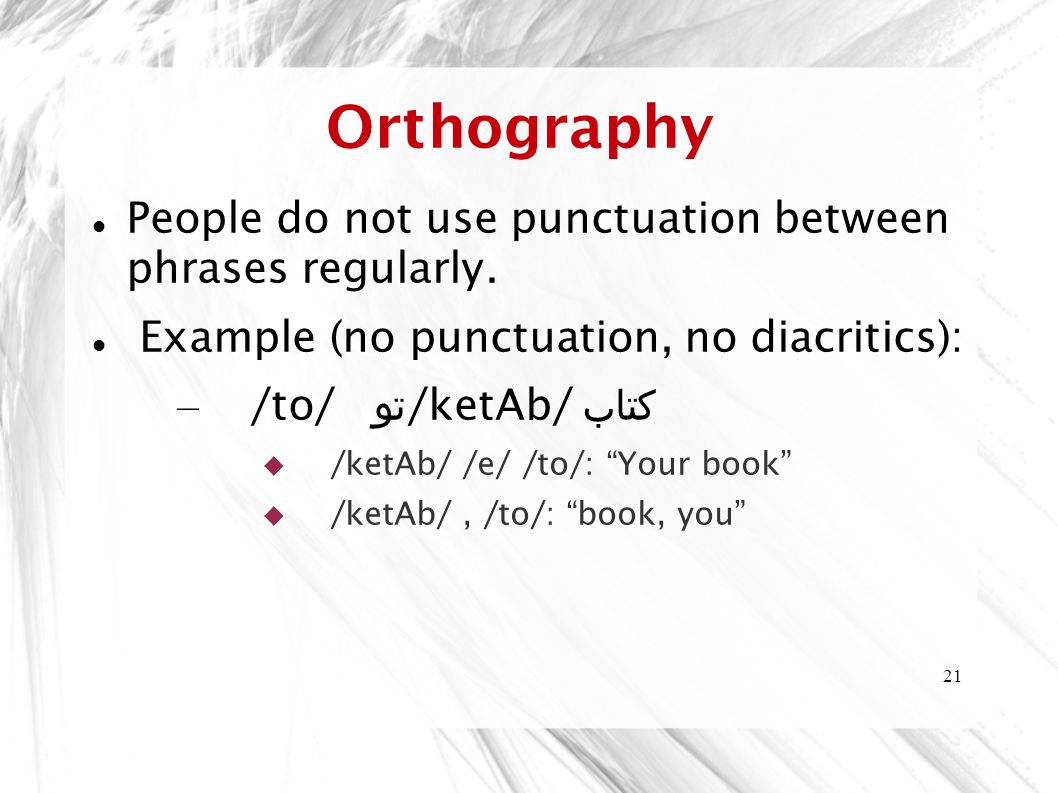 21 Orthography People do not use punctuation between phrases regularly.