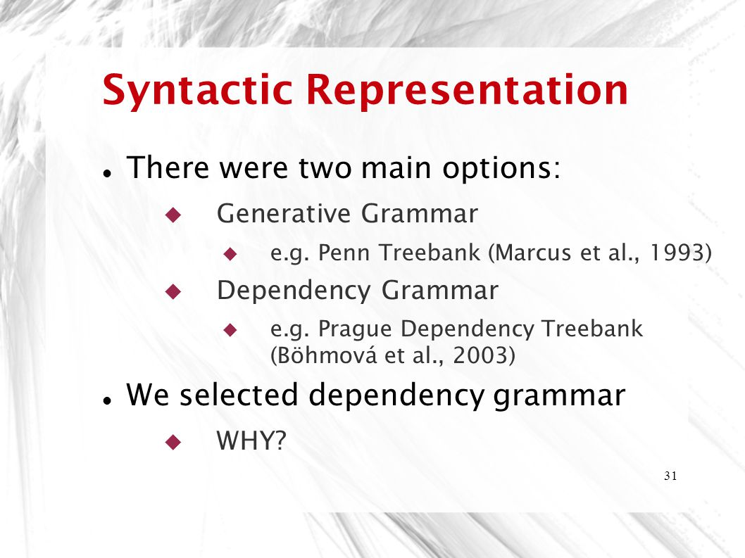 31 Syntactic Representation There were two main options:  Generative Grammar  e.g.