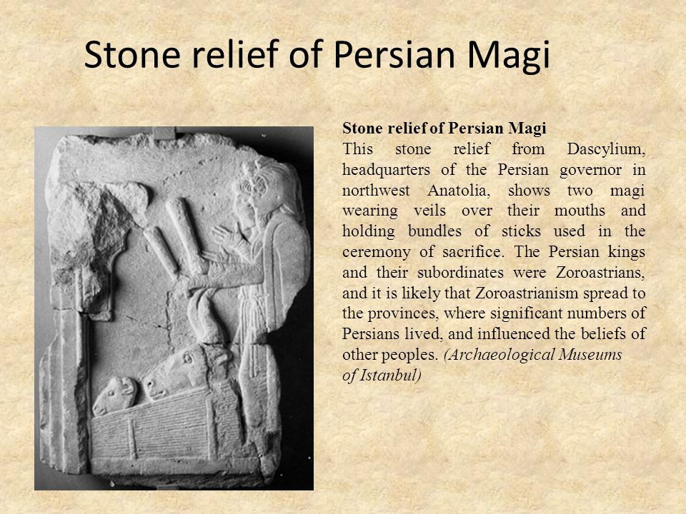 Stone relief of Persian Magi This stone relief from Dascylium, headquarters of the Persian governor in northwest Anatolia, shows two magi wearing veil