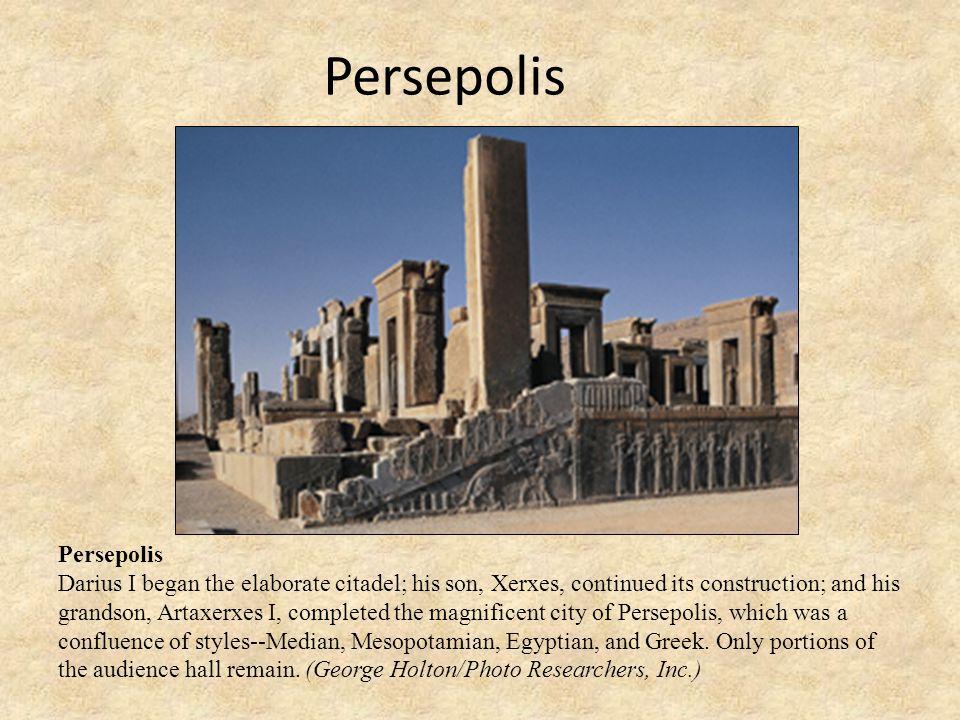 Persepolis Darius I began the elaborate citadel; his son, Xerxes, continued its construction; and his grandson, Artaxerxes I, completed the magnificen