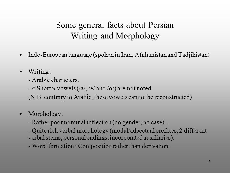 3 Some general facts about Persian Syntax Word order : - SOV (verb final), though a great degree of freedoom for ordering constituents.