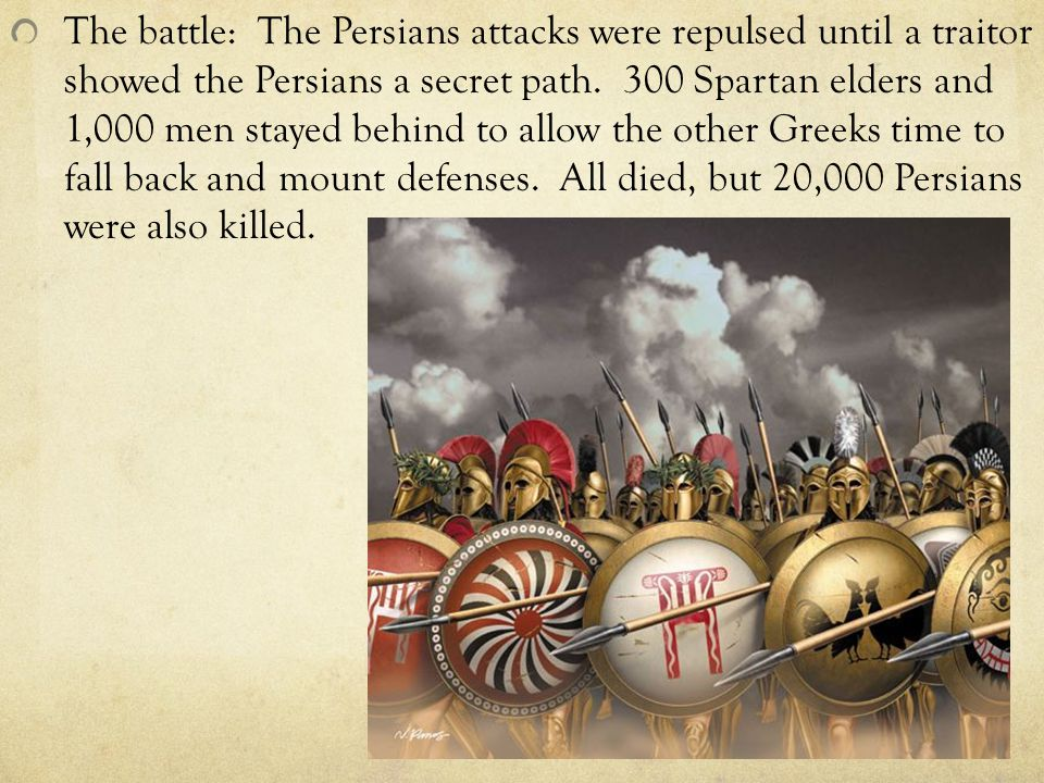 The battle: The Persians attacks were repulsed until a traitor showed the Persians a secret path.