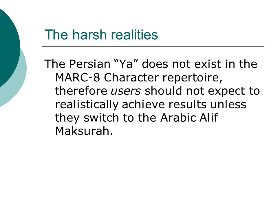 The harsh realities The Persian Ya does not exist in the MARC-8 Character repertoire, therefore users should not expect to realistically achieve results unless they switch to the Arabic Alif Maksurah.