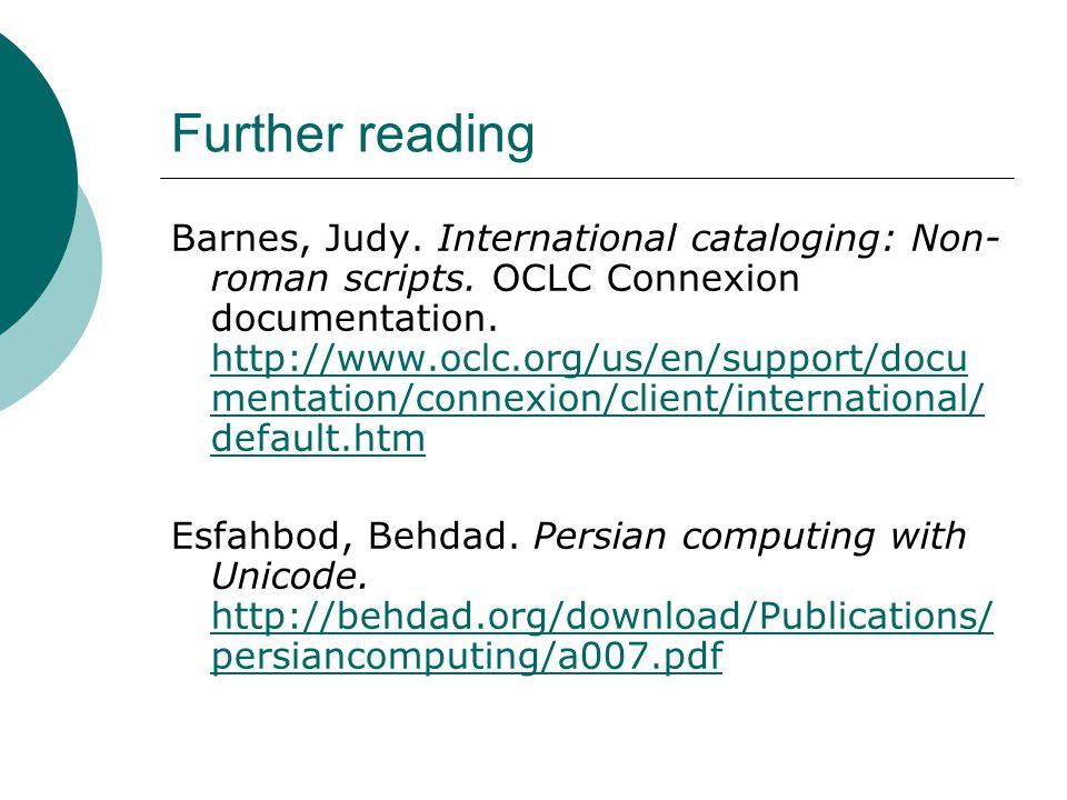 Further reading Barnes, Judy. International cataloging: Non- roman scripts.