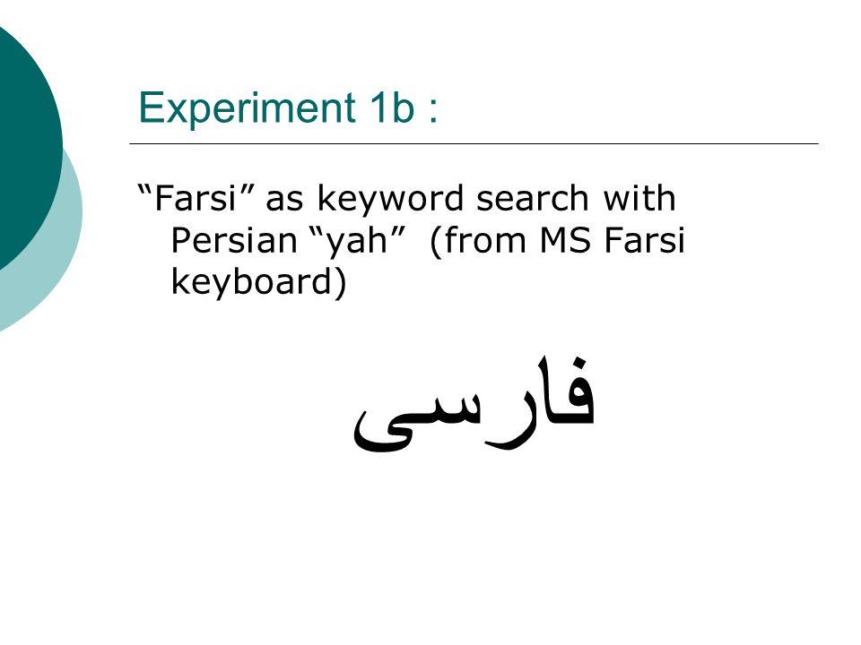 Experiment 1b : Farsi as keyword search with Persian yah (from MS Farsi keyboard) فارسی