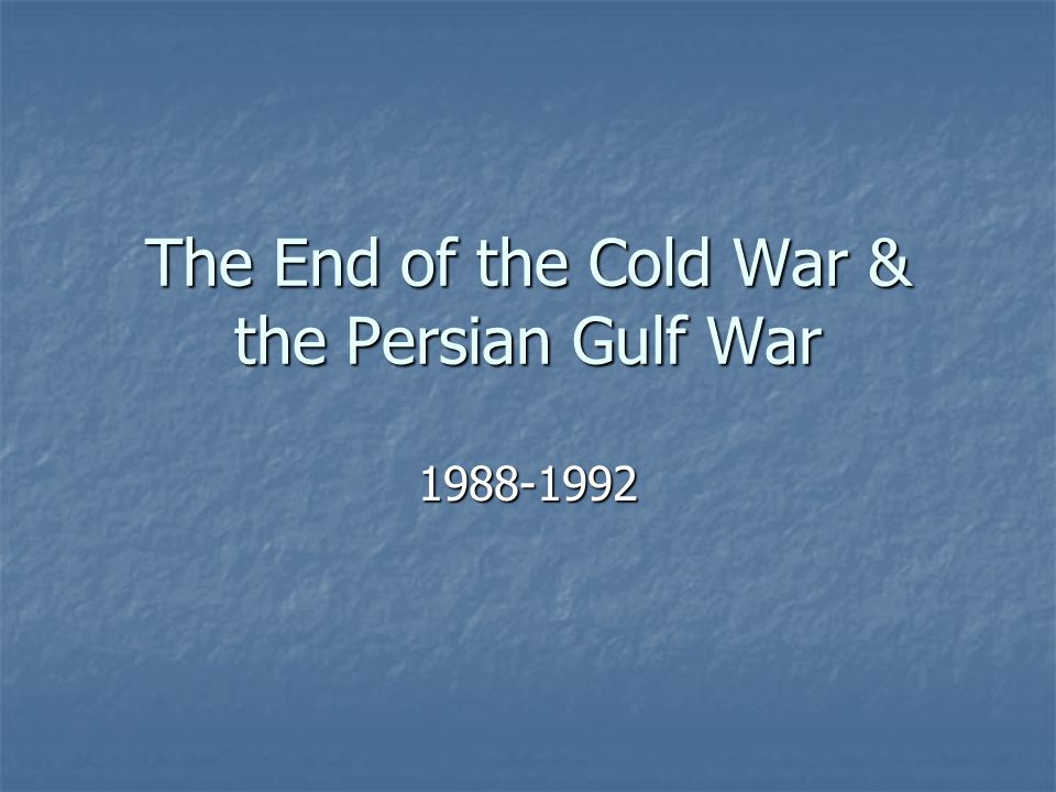The End of the Cold War & the Persian Gulf War 1988-1992