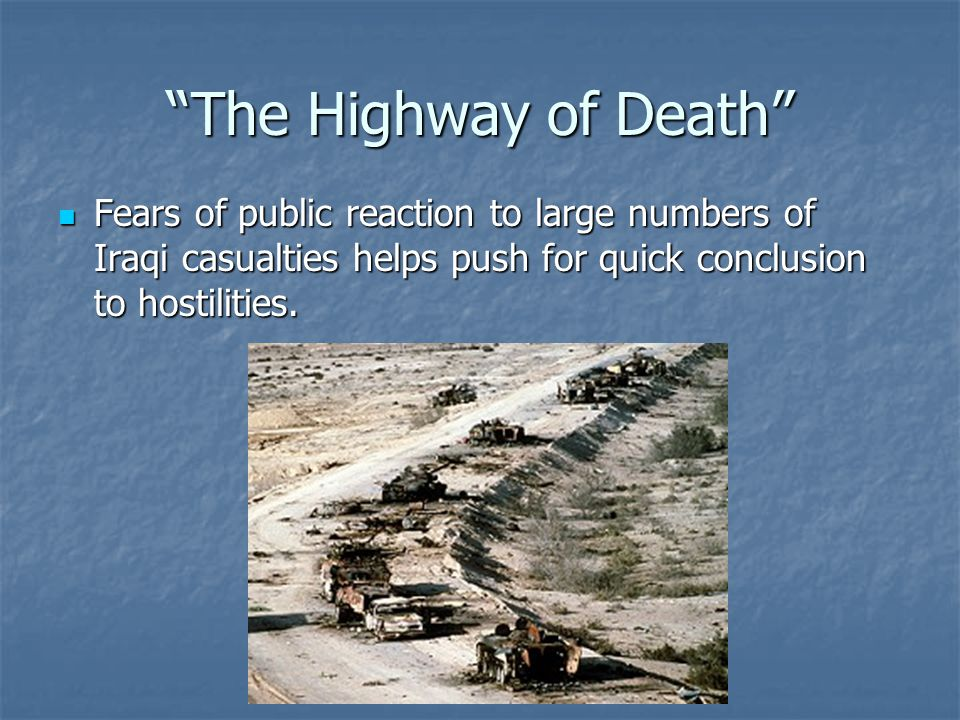 """""""The Highway of Death"""" Fears of public reaction to large numbers of Iraqi casualties helps push for quick conclusion to hostilities. Fears of public r"""
