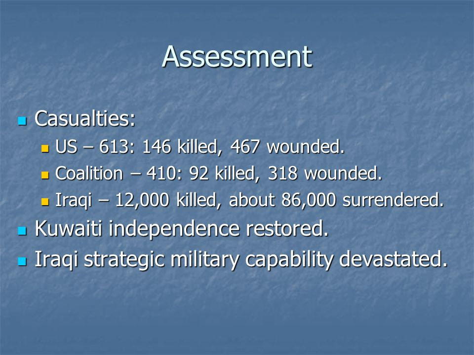 Assessment Casualties: Casualties: US – 613: 146 killed, 467 wounded. US – 613: 146 killed, 467 wounded. Coalition – 410: 92 killed, 318 wounded. Coal