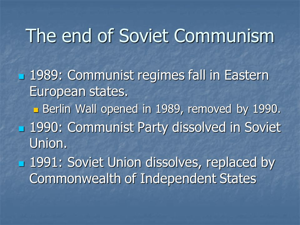 The end of Soviet Communism 1989: Communist regimes fall in Eastern European states.