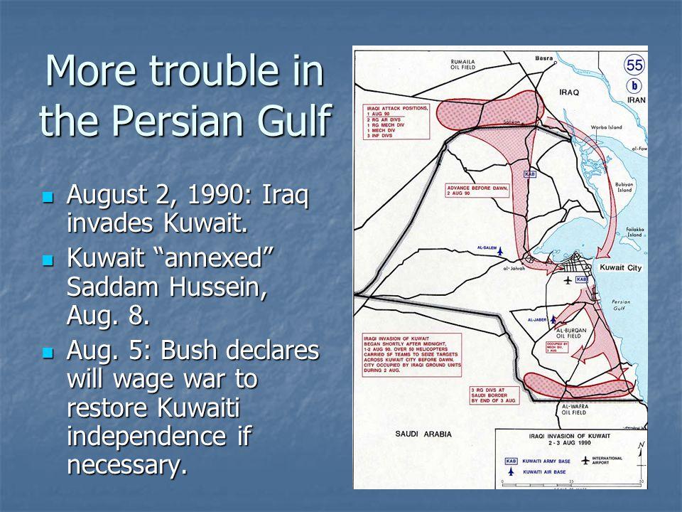 "More trouble in the Persian Gulf August 2, 1990: Iraq invades Kuwait. August 2, 1990: Iraq invades Kuwait. Kuwait ""annexed"" Saddam Hussein, Aug. 8. Ku"