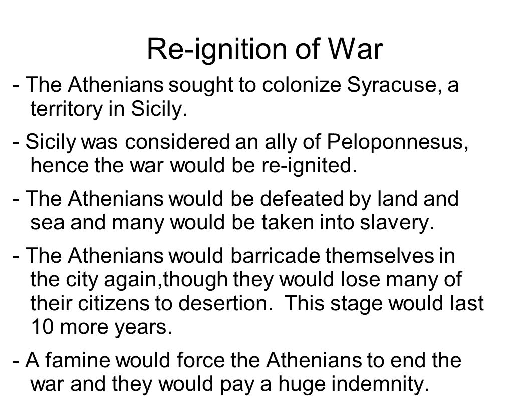 Re-ignition of War - The Athenians sought to colonize Syracuse, a territory in Sicily.
