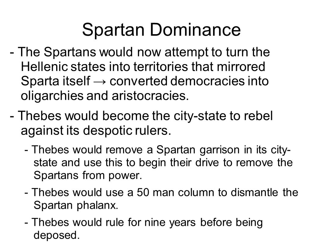 Spartan Dominance - The Spartans would now attempt to turn the Hellenic states into territories that mirrored Sparta itself → converted democracies into oligarchies and aristocracies.