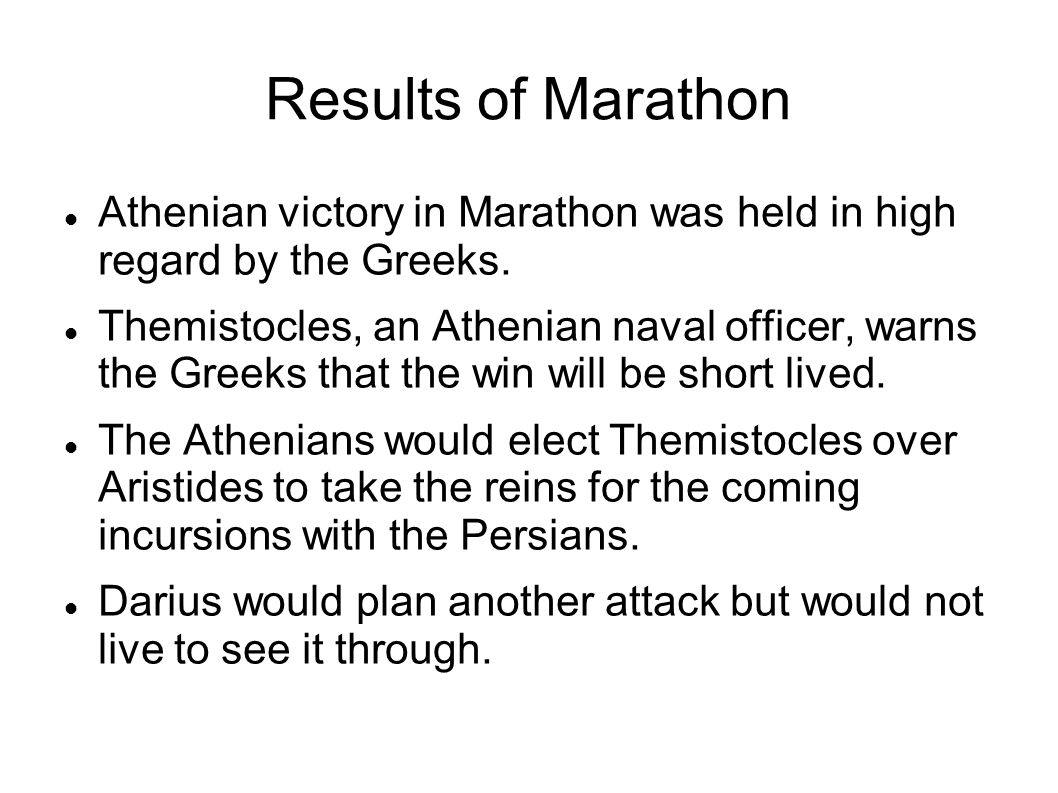 Results of Marathon Athenian victory in Marathon was held in high regard by the Greeks.