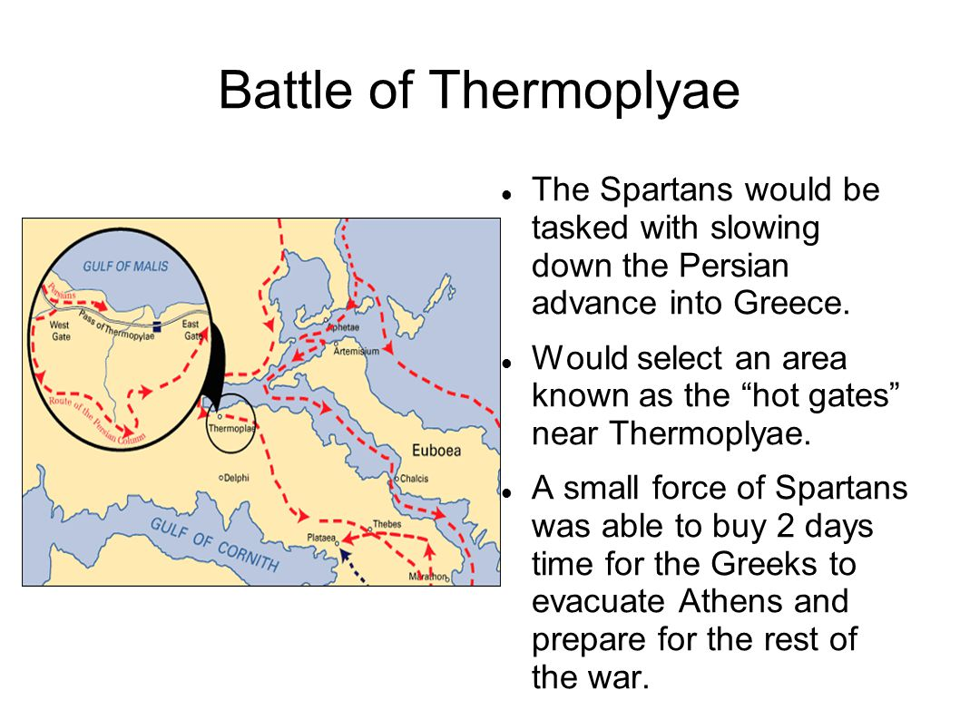 """Battle of Thermoplyae The Spartans would be tasked with slowing down the Persian advance into Greece. Would select an area known as the """"hot gates"""" ne"""
