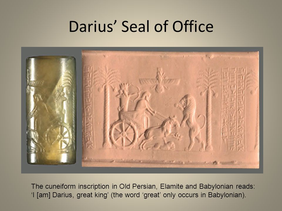Darius' Seal of Office The cuneiform inscription in Old Persian, Elamite and Babylonian reads: 'I [am] Darius, great king' (the word 'great' only occu