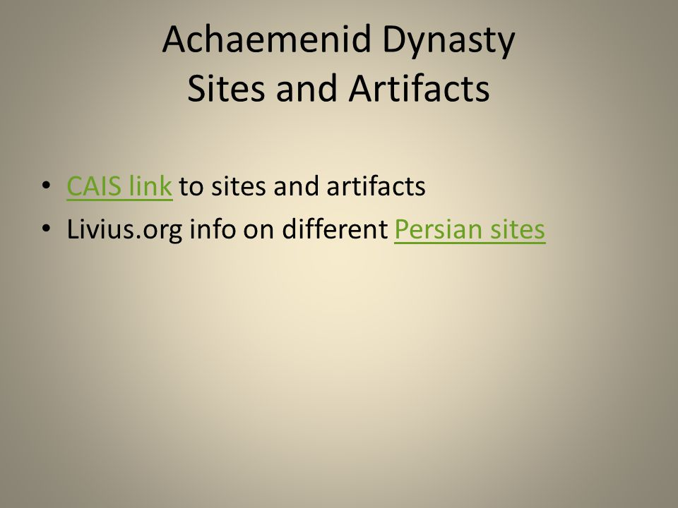 Achaemenid Dynasty Sites and Artifacts CAIS link to sites and artifacts CAIS link Livius.org info on different Persian sitesPersian sites