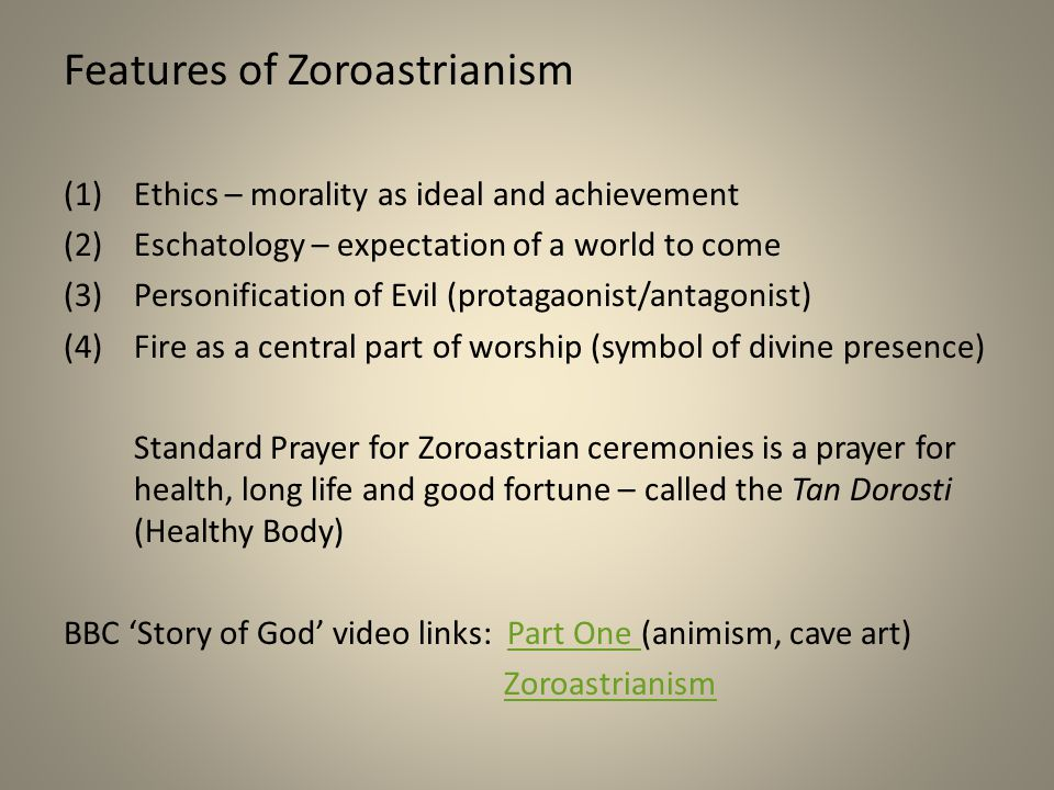 Features of Zoroastrianism (1)Ethics – morality as ideal and achievement (2)Eschatology – expectation of a world to come (3)Personification of Evil (p