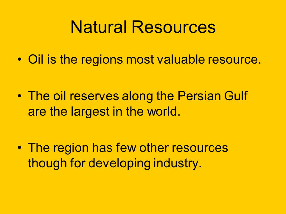 Natural Resources Oil is the regions most valuable resource.