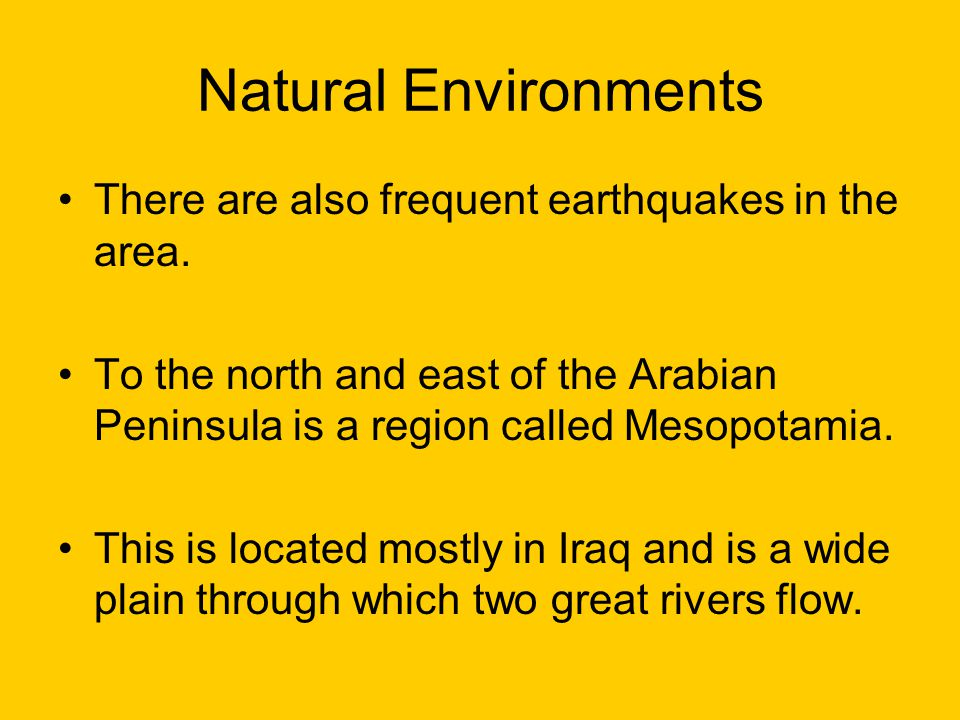 Natural Environments There are also frequent earthquakes in the area.