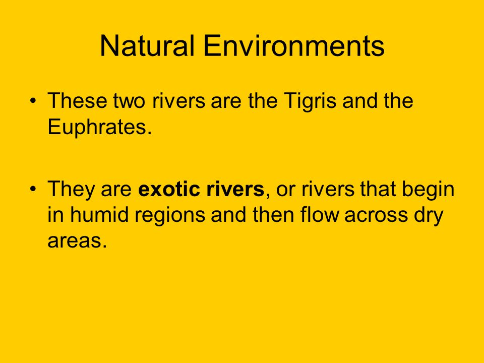 Natural Environments These two rivers are the Tigris and the Euphrates.