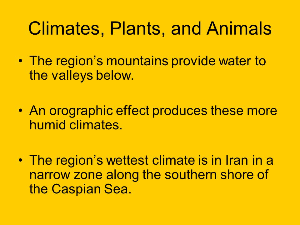 Climates, Plants, and Animals The region's mountains provide water to the valleys below.