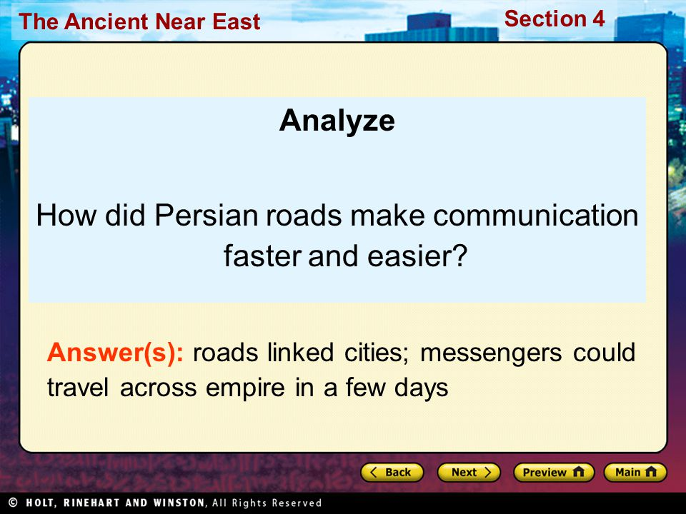 The Ancient Near East Section 4 Analyze How did Persian roads make communication faster and easier.