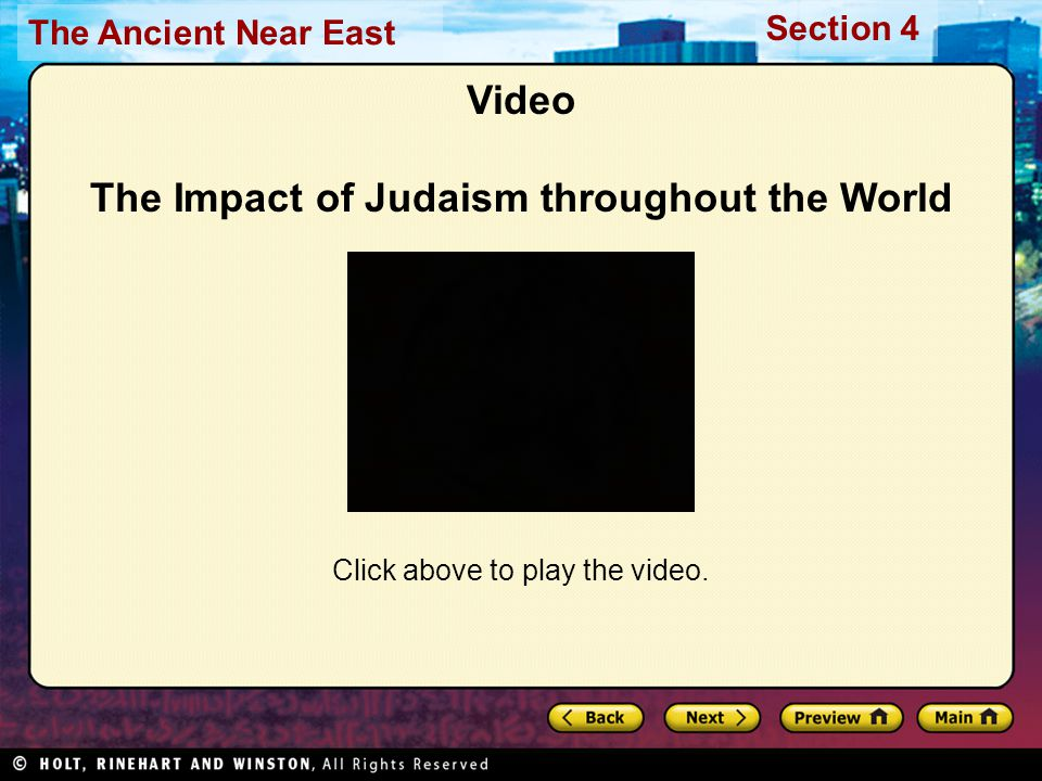 The Ancient Near East Section 4 Video The Impact of Judaism throughout the World Click above to play the video.