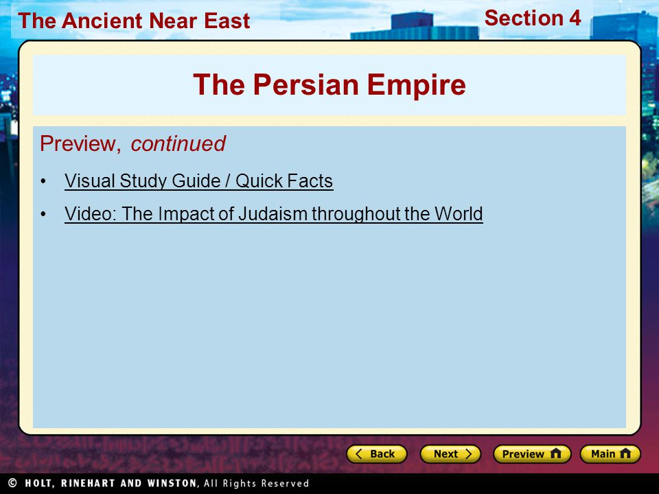 The Ancient Near East Section 4 Preview, continued Visual Study Guide / Quick Facts Video: The Impact of Judaism throughout the World The Persian Empire