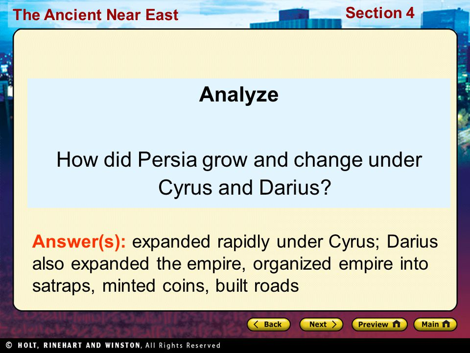 The Ancient Near East Section 4 Analyze How did Persia grow and change under Cyrus and Darius.