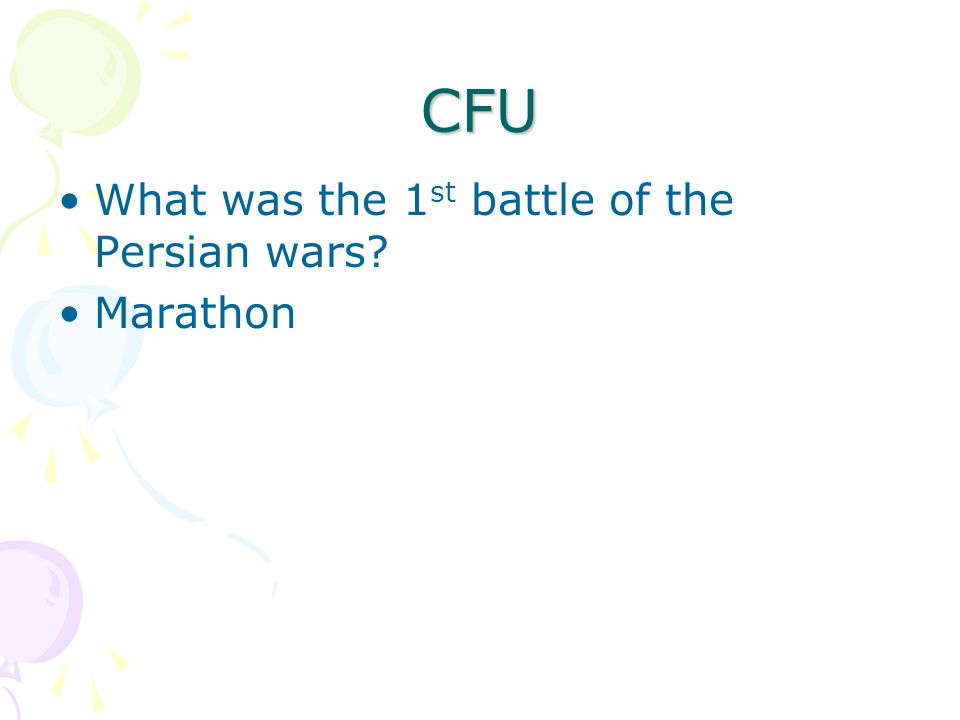 CFU What was the 1 st battle of the Persian wars? Marathon