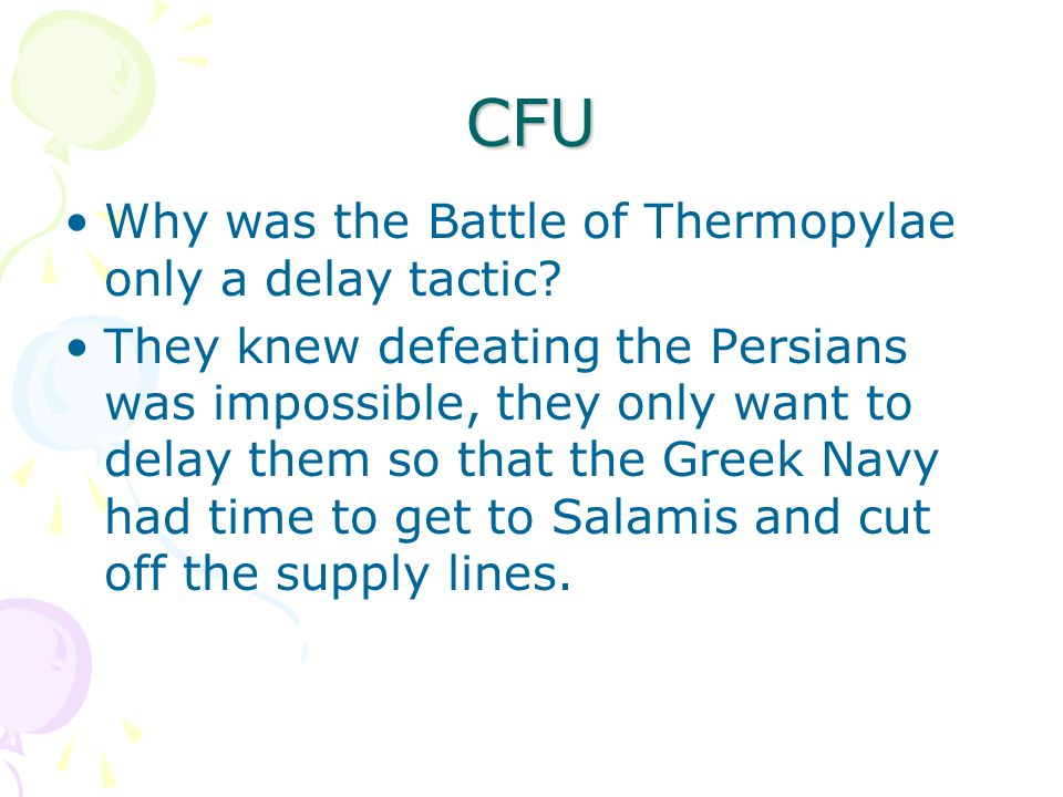 CFU Why was the Battle of Thermopylae only a delay tactic? They knew defeating the Persians was impossible, they only want to delay them so that the G