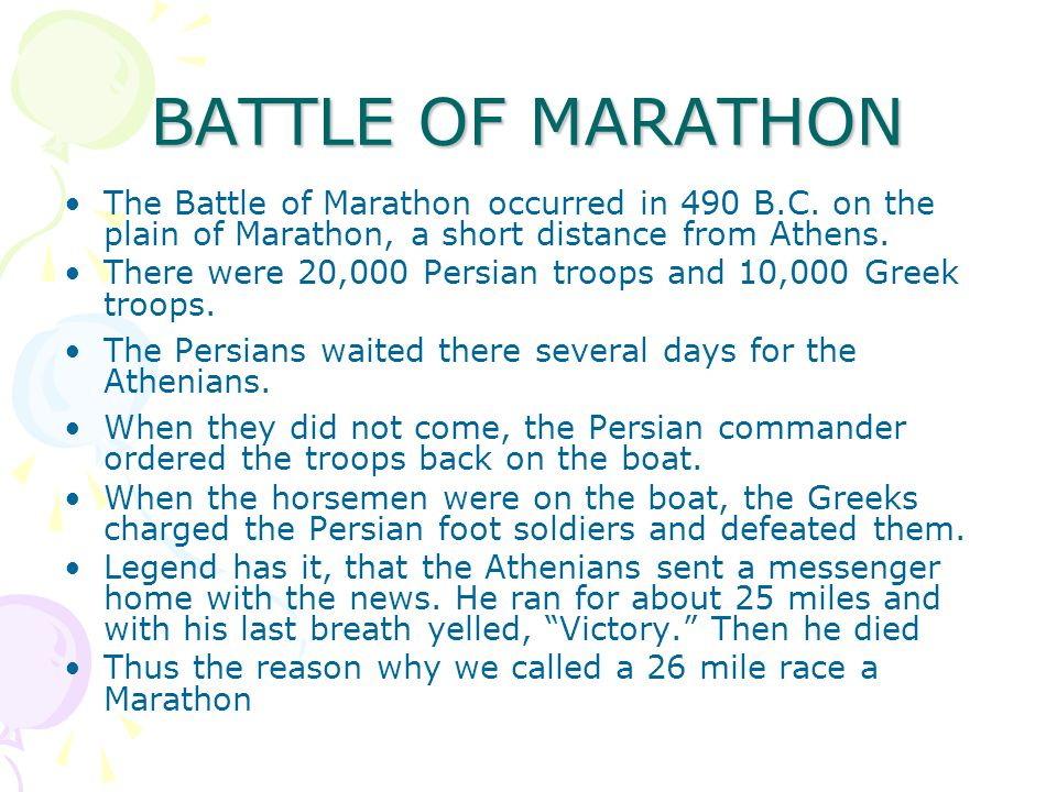 BATTLE OF MARATHON The Battle of Marathon occurred in 490 B.C. on the plain of Marathon, a short distance from Athens. There were 20,000 Persian troop