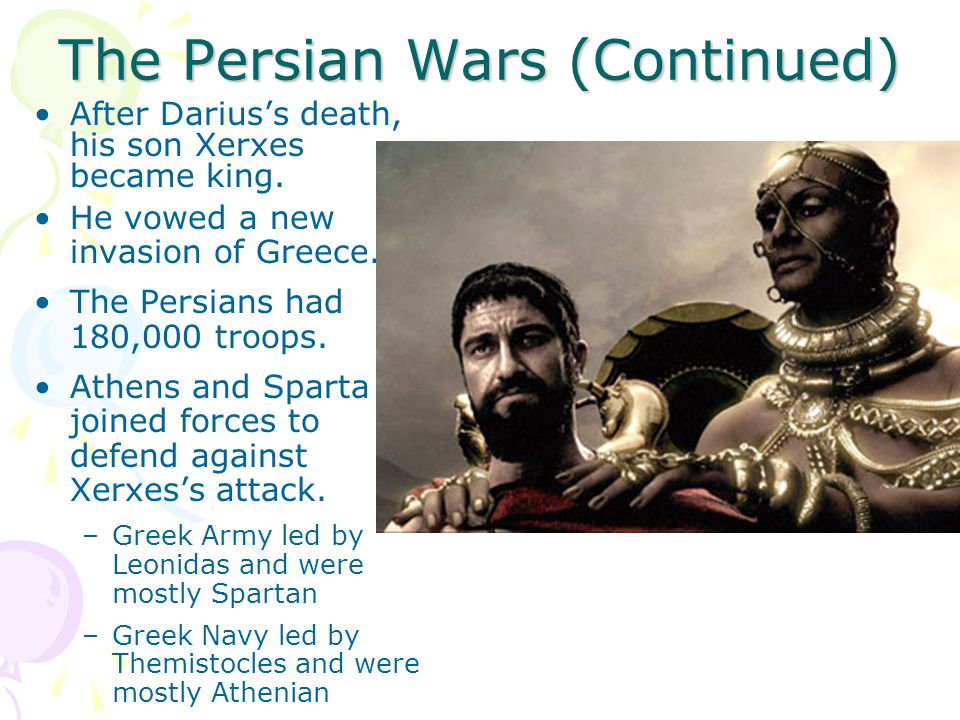 The Persian Wars (Continued) After Darius's death, his son Xerxes became king. He vowed a new invasion of Greece. The Persians had 180,000 troops. Ath