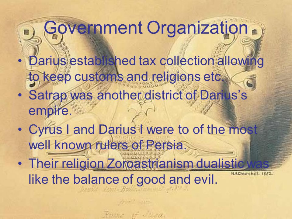 Government Organization Darius established tax collection allowing to keep customs and religions etc.