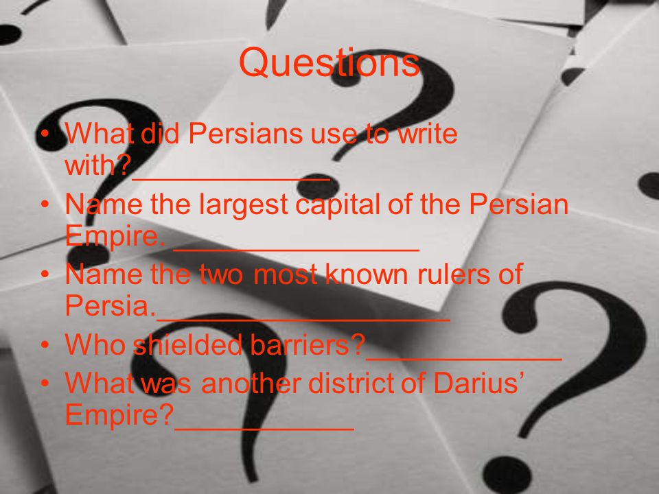 Questions What did Persians use to write with?____________ Name the largest capital of the Persian Empire.